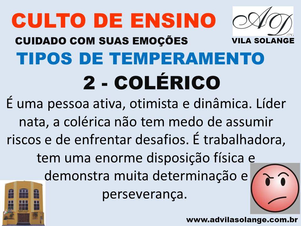www.advilasolange.com.br CULTO DE ENSINO CUIDADO COM SUAS EMOÇÕES VILA SOLANGE 2 - COLÉRICO TIPOS DE TEMPERAMENTO É uma pessoa ativa, otimista e dinâm