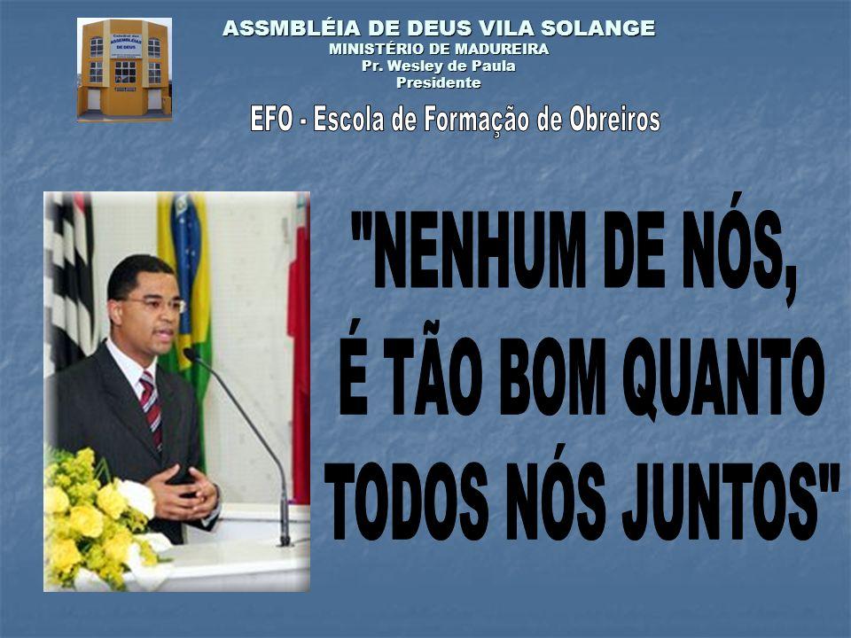 ASSMBLÉIA DE DEUS VILA SOLANGE MINISTÉRIO DE MADUREIRA Pr. Wesley de Paula Presidente
