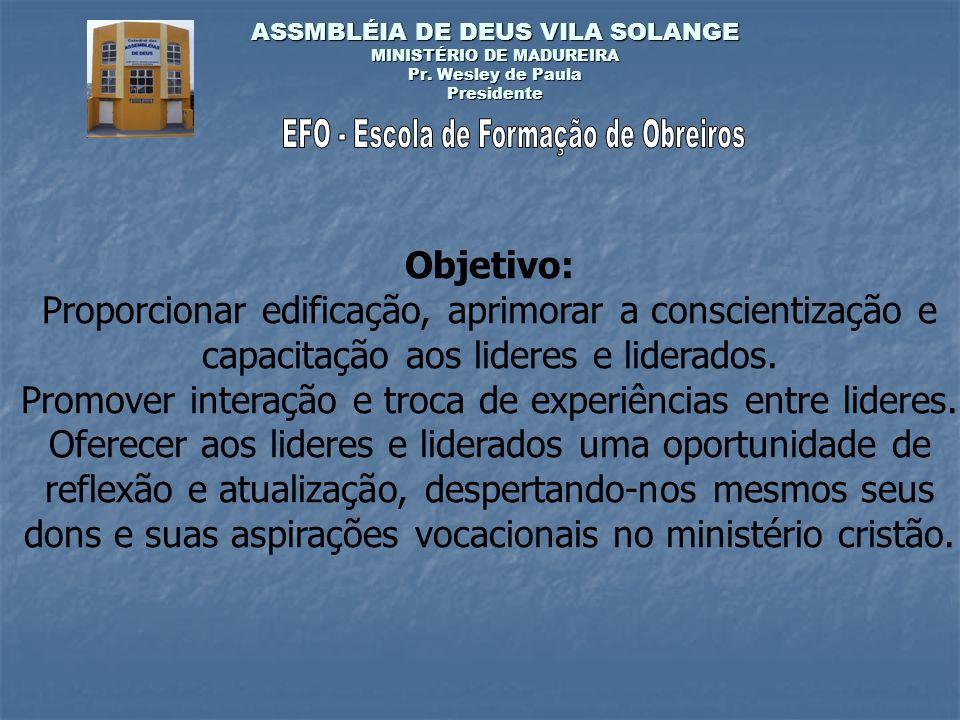 Objetivo: Proporcionar edificação, aprimorar a conscientização e capacitação aos lideres e liderados.
