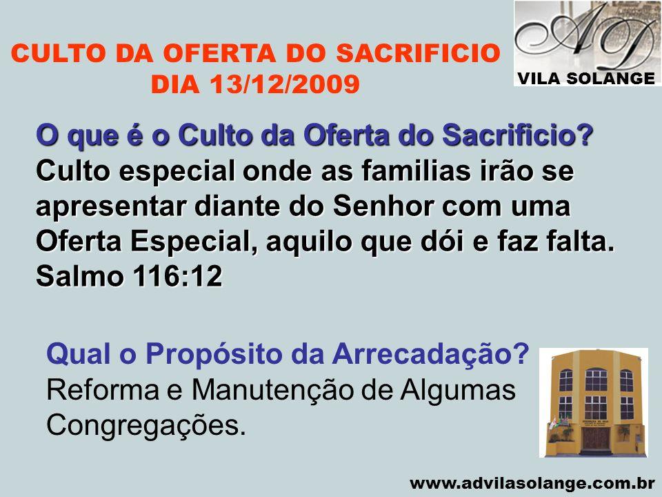 VILA SOLANGE www.advilasolange.com.br Qual o Propósito da Arrecadação? Reforma e Manutenção de Algumas Congregações. O que é o Culto da Oferta do Sacr