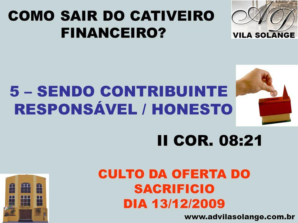 VILA SOLANGE www.advilasolange.com.br COMO SAIR DO CATIVEIRO FINANCEIRO? CULTO DA OFERTA DO SACRIFICIO DIA 13/12/2009 5 – SENDO CONTRIBUINTE RESPONSÁV