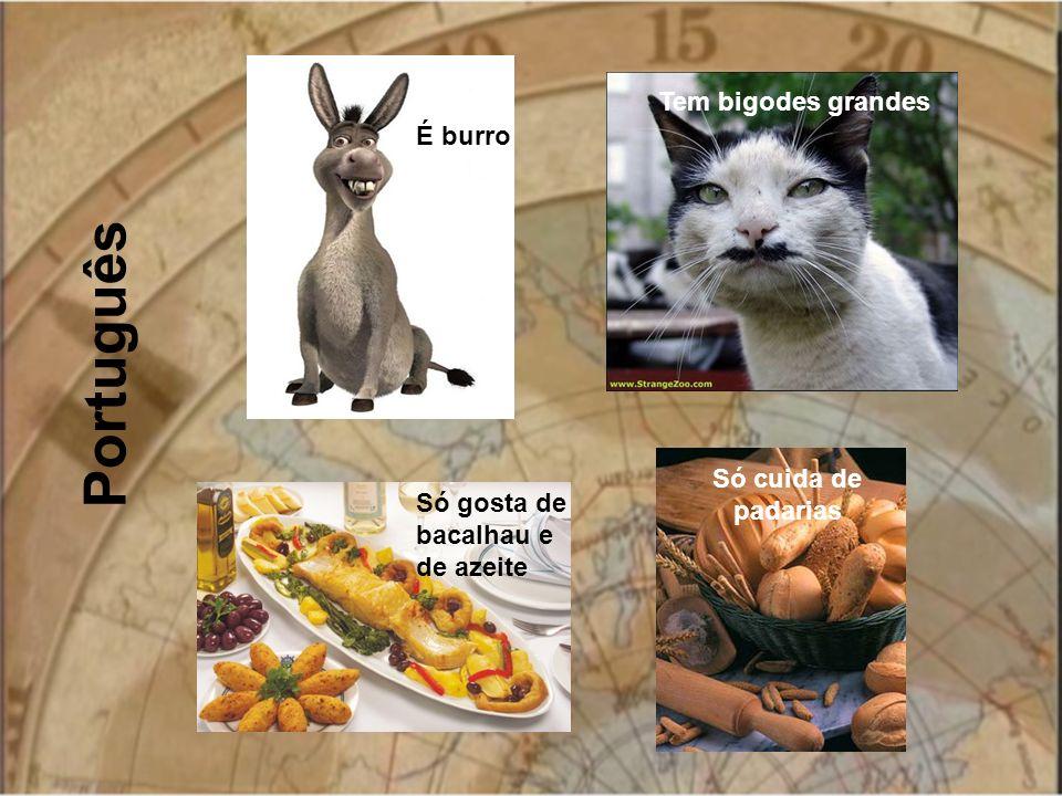 Português É burro Tem bigodes grandes Só cuida de padarias Só gosta de bacalhau e de azeite