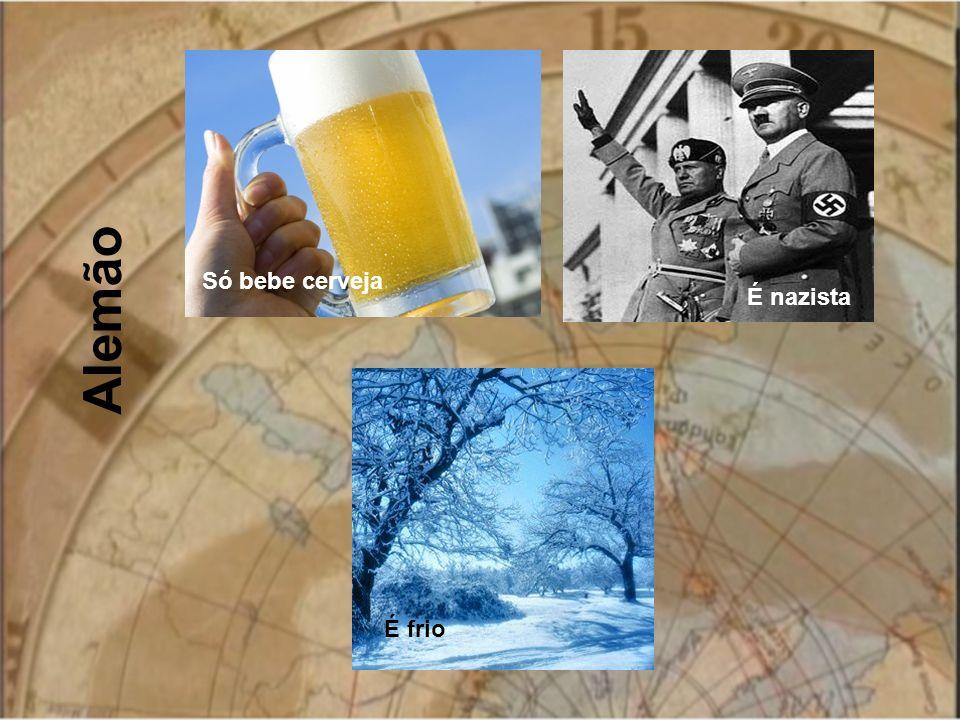 Alemão Só bebe cerveja É nazista É frio