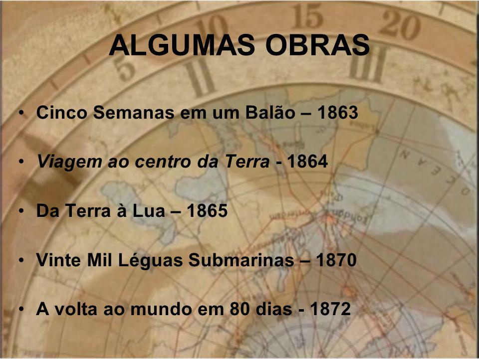 ALGUMAS OBRAS Cinco Semanas em um Balão – 1863 Viagem ao centro da Terra - 1864 Da Terra à Lua – 1865 Vinte Mil Léguas Submarinas – 1870 A volta ao mu