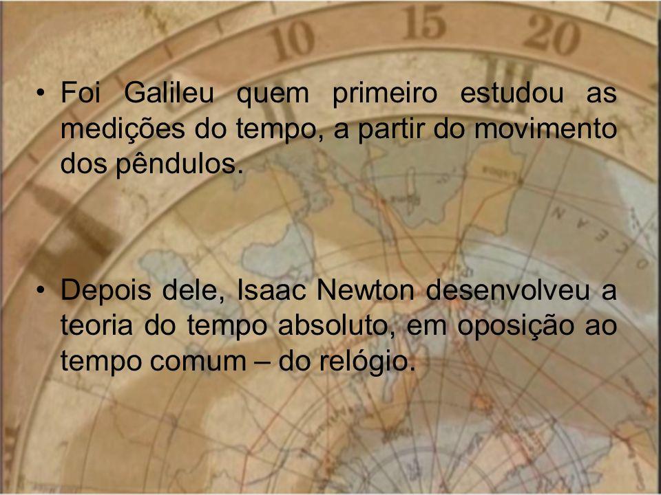 Foi Galileu quem primeiro estudou as medições do tempo, a partir do movimento dos pêndulos. Depois dele, Isaac Newton desenvolveu a teoria do tempo ab