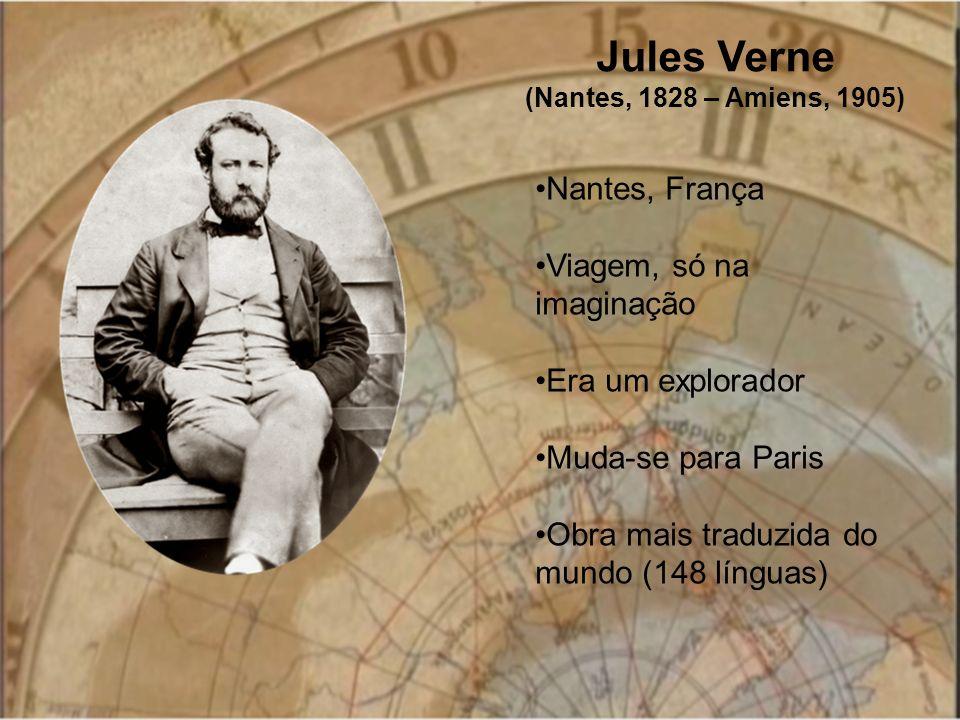 Jules Verne (Nantes, 1828 – Amiens, 1905) Nantes, França Viagem, só na imaginação Era um explorador Muda-se para Paris Obra mais traduzida do mundo (1