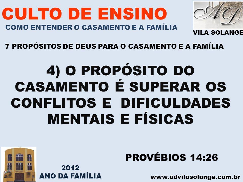 VILA SOLANGE www.advilasolange.com.br CULTO DE ENSINO COMO ENTENDER O CASAMENTO E A FAMÍLIA 7 PROPÓSITOS DE DEUS PARA O CASAMENTO E A FAMÍLIA 4) O PRO