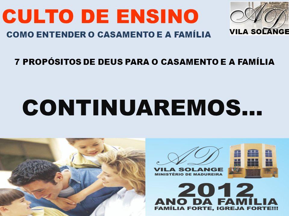 VILA SOLANGE www.advilasolange.com.br CULTO DE ENSINO COMO ENTENDER O CASAMENTO E A FAMÍLIA 7 PROPÓSITOS DE DEUS PARA O CASAMENTO E A FAMÍLIA 2012 ANO