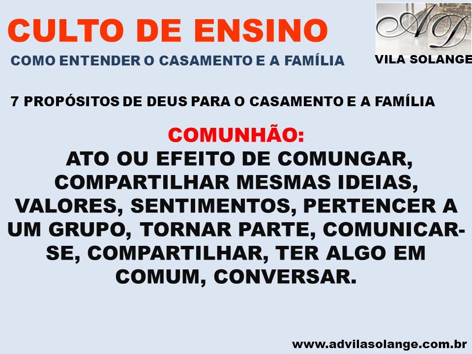 VILA SOLANGE www.advilasolange.com.br CULTO DE ENSINO COMO ENTENDER O CASAMENTO E A FAMÍLIA 7 PROPÓSITOS DE DEUS PARA O CASAMENTO E A FAMÍLIA COMUNHÃO