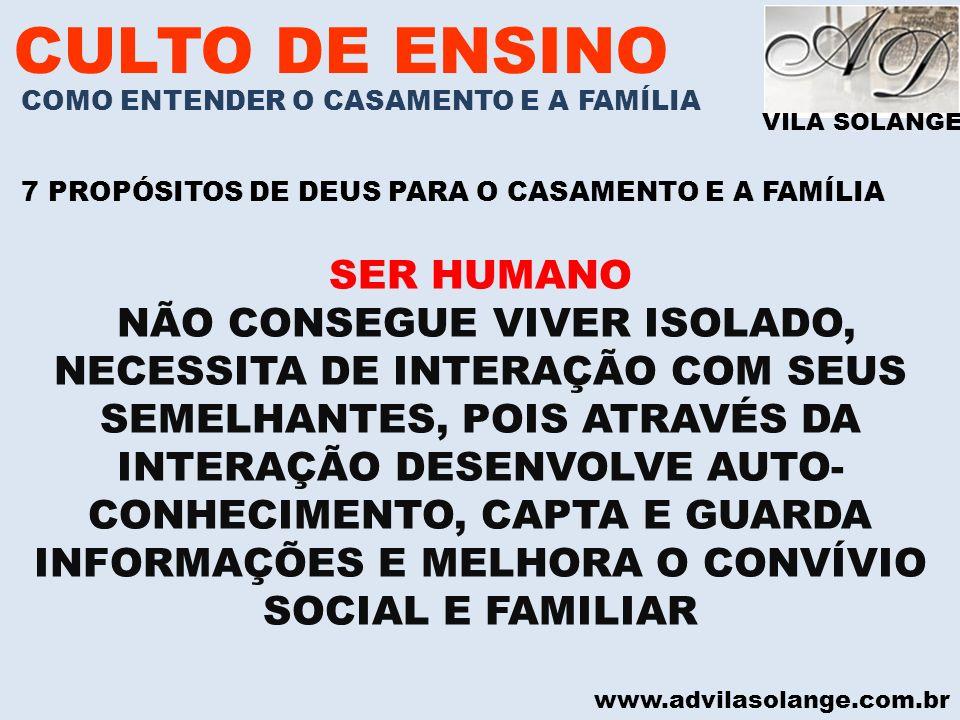 VILA SOLANGE www.advilasolange.com.br CULTO DE ENSINO COMO ENTENDER O CASAMENTO E A FAMÍLIA 7 PROPÓSITOS DE DEUS PARA O CASAMENTO E A FAMÍLIA SER HUMA
