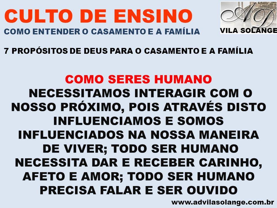 VILA SOLANGE www.advilasolange.com.br CULTO DE ENSINO COMO ENTENDER O CASAMENTO E A FAMÍLIA 7 PROPÓSITOS DE DEUS PARA O CASAMENTO E A FAMÍLIA COMO SER