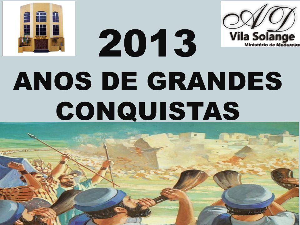 2013 ANOS DE GRANDES CONQUISTAS