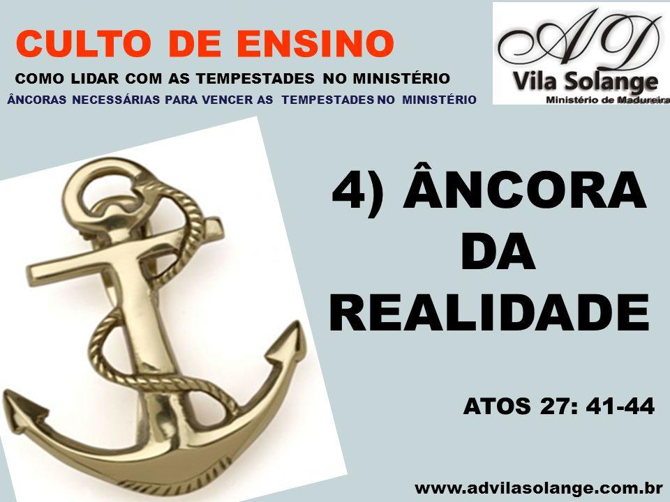 VILA SOLANGE www.advilasolange.com.br CULTO DE ENSINO 4) ÂNCORA DA REALIDADE COMO LIDAR COM AS TEMPESTADES NO MINISTÉRIO ATOS 27: 41-44 ÂNCORAS NECESS