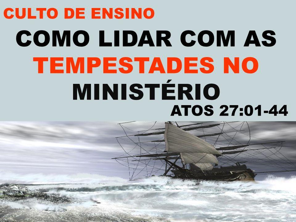COMO LIDAR COM AS TEMPESTADES NO MINISTÉRIO ATOS 27:01-44