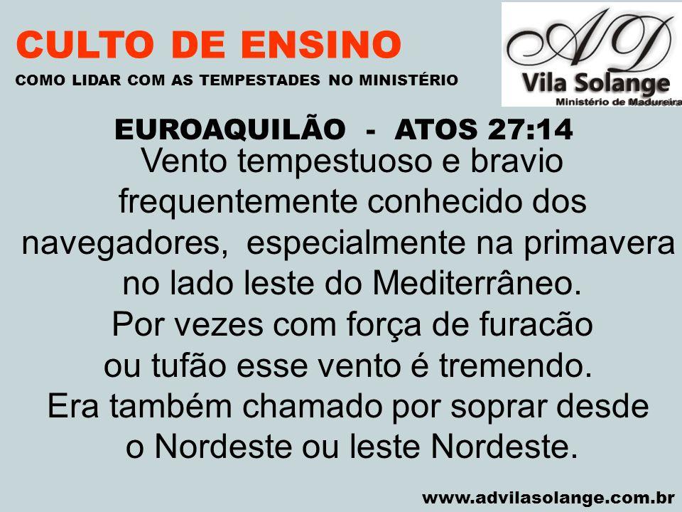 VILA SOLANGE www.advilasolange.com.br CULTO DE ENSINO EUROAQUILÃO - ATOS 27:14 COMO LIDAR COM AS TEMPESTADES NO MINISTÉRIO Vento tempestuoso e bravio