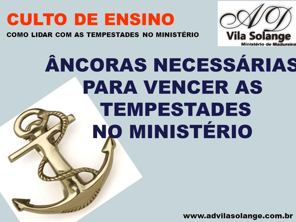 VILA SOLANGE www.advilasolange.com.br CULTO DE ENSINO ÂNCORAS NECESSÁRIAS PARA VENCER AS TEMPESTADES NO MINISTÉRIO COMO LIDAR COM AS TEMPESTADES NO MI