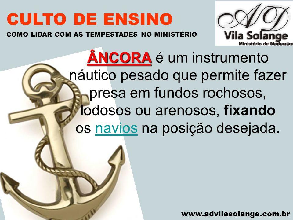 VILA SOLANGE www.advilasolange.com.br CULTO DE ENSINO COMO LIDAR COM AS TEMPESTADES NO MINISTÉRIO ÂNCORA ÂNCORA é um instrumento náutico pesado que pe