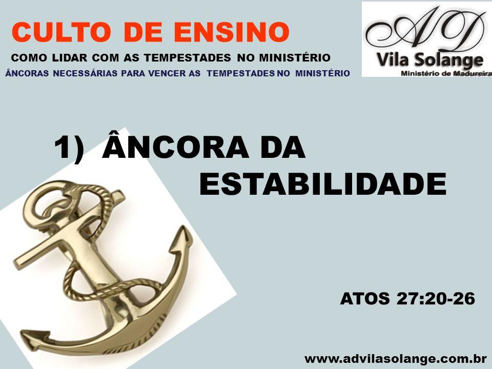 VILA SOLANGE www.advilasolange.com.br CULTO DE ENSINO 1)ÂNCORA DA ESTABILIDADE COMO LIDAR COM AS TEMPESTADES NO MINISTÉRIO ATOS 27:20-26 ÂNCORAS NECES