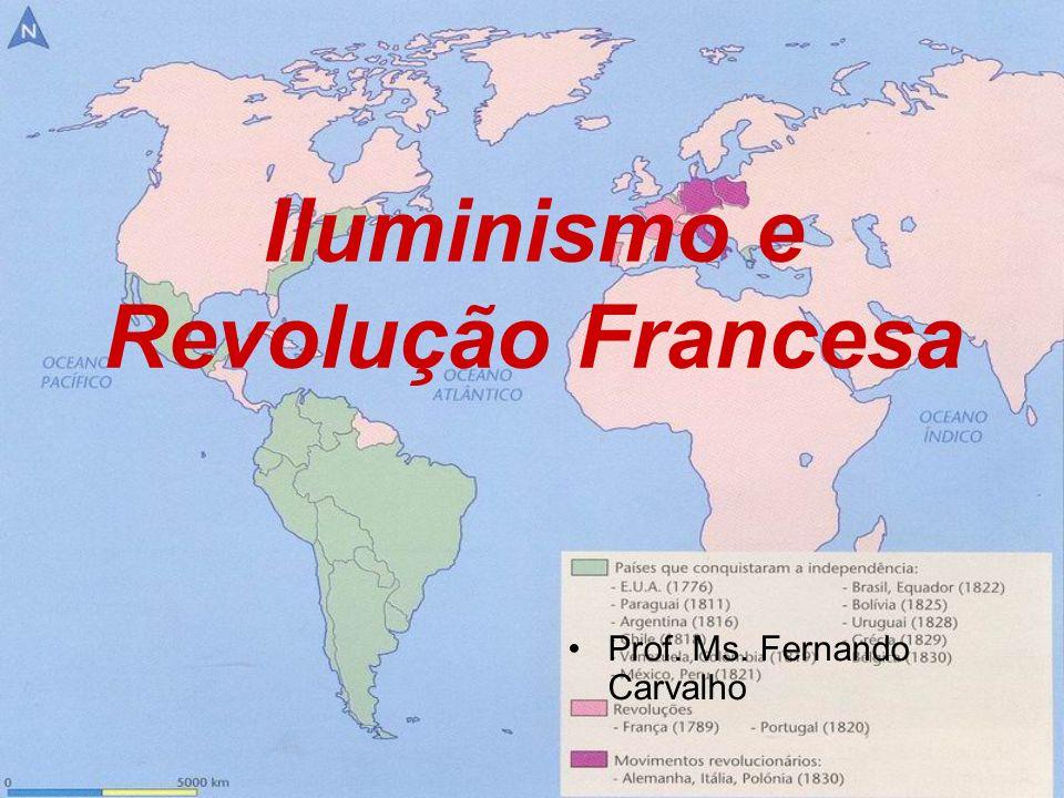 Iluminismo e Revolução Francesa Prof. Ms. Fernando Carvalho