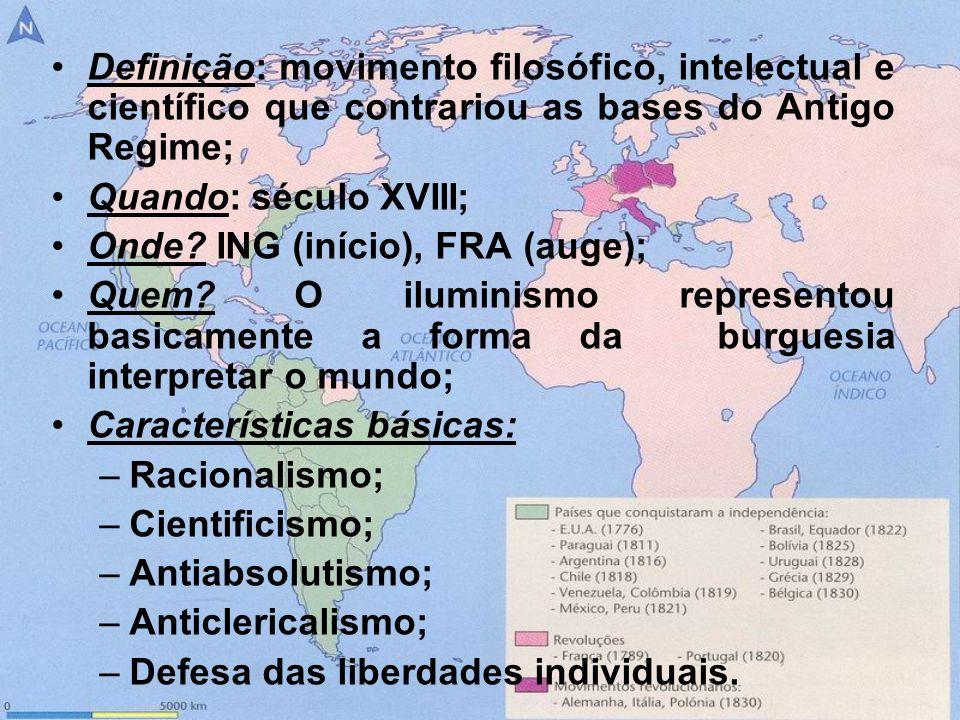 Definição: movimento filosófico, intelectual e científico que contrariou as bases do Antigo Regime; Quando: século XVIII; Onde? ING (início), FRA (aug