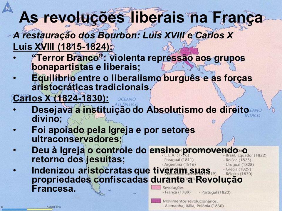 As revoluções liberais na França A restauração dos Bourbon: Luís XVIII e Carlos X Luís XVIII (1815-1824): Terror Branco: violenta repressão aos grupos