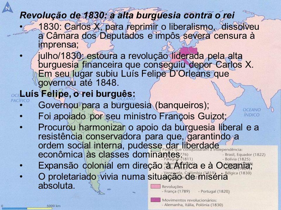 Revolução de 1830: a alta burguesia contra o rei 1830: Carlos X, para reprimir o liberalismo, dissolveu a Câmara dos Deputados e impôs severa censura