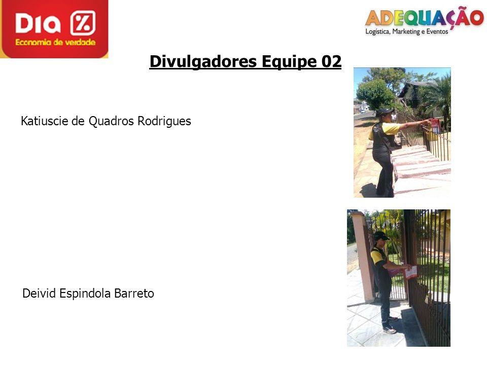 Divulgadores Equipe 02 Katiuscie de Quadros Rodrigues Deivid Espindola Barreto