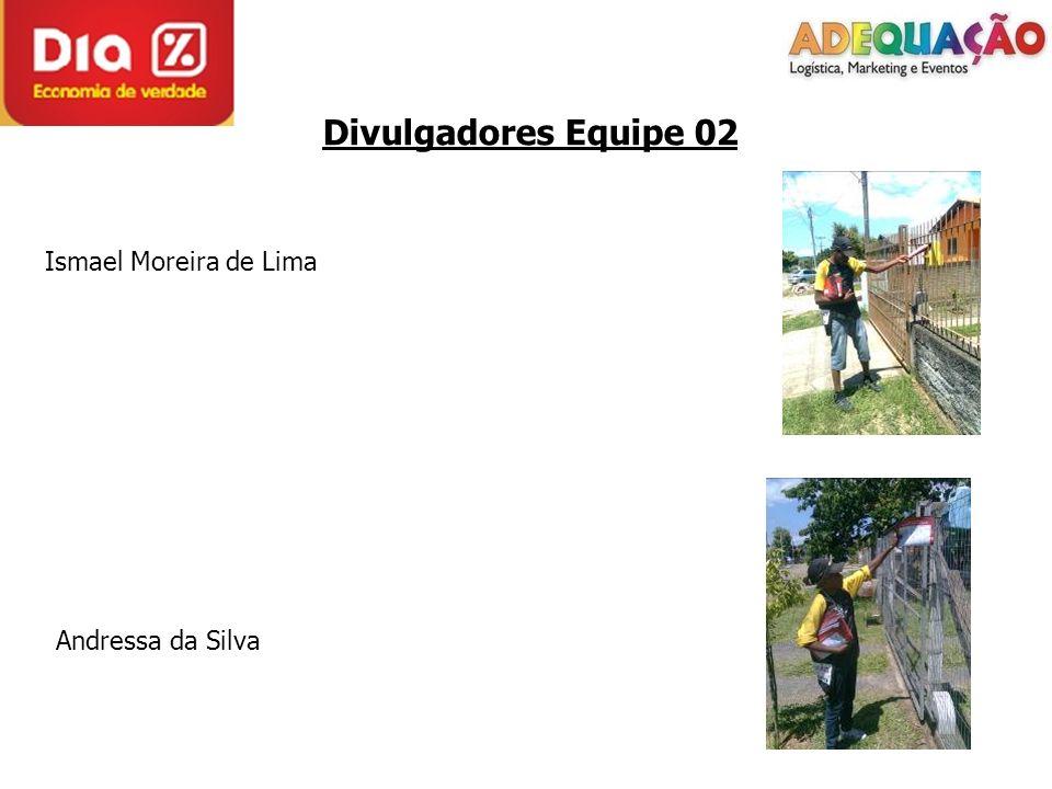 Divulgadores Equipe 02 Ismael Moreira de Lima Andressa da Silva
