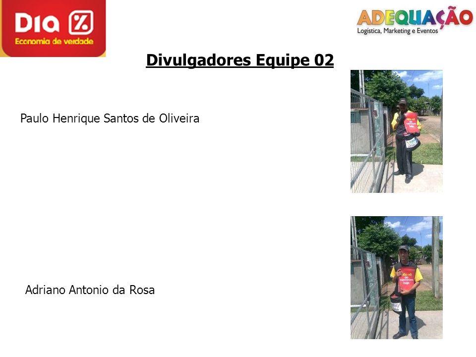 Divulgadores Equipe 02 Paulo Henrique Santos de Oliveira Adriano Antonio da Rosa