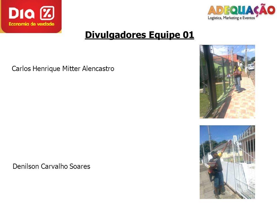 Divulgadores Equipe 01 Carlos Henrique Mitter Alencastro Denilson Carvalho Soares