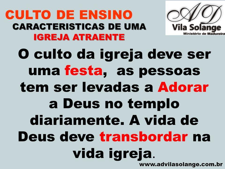VILA SOLANGE www.advilasolange.com.br CULTO DE ENSINO CARACTERISTICAS DE UMA IGREJA ATRAENTE O culto da igreja deve ser uma festa, as pessoas tem ser