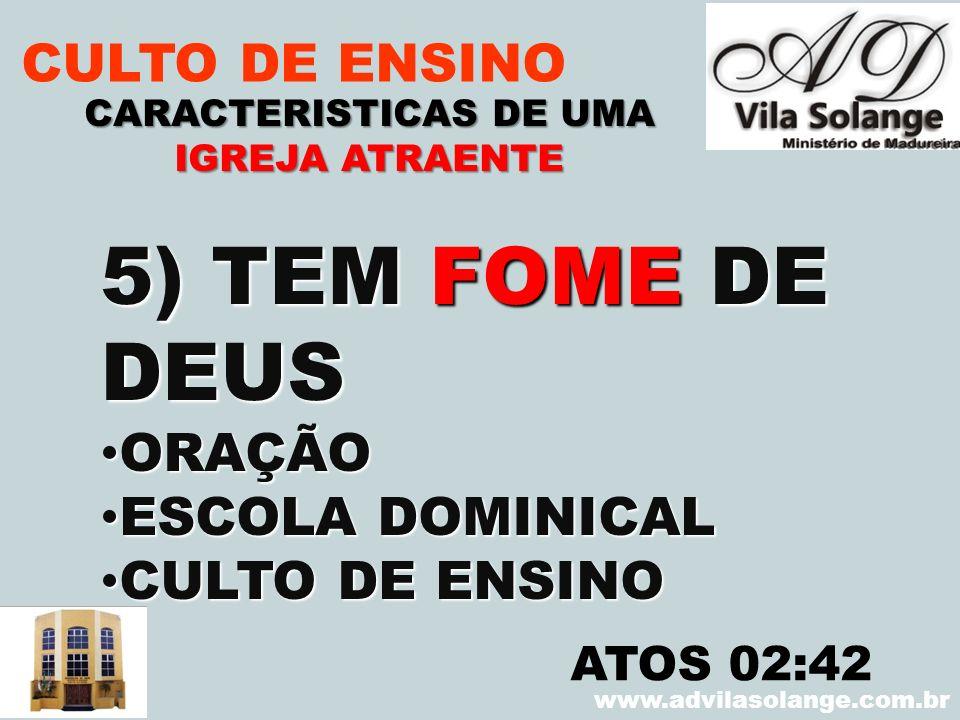 VILA SOLANGE www.advilasolange.com.br CULTO DE ENSINO 5) TEM FOME DE DEUS ORAÇÃO ORAÇÃO ESCOLA DOMINICAL ESCOLA DOMINICAL CULTO DE ENSINO CULTO DE ENS