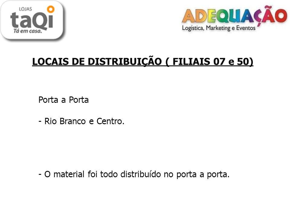 LOCAIS DE DISTRIBUIÇÃO ( FILIAIS 07 e 50) Porta a Porta - Rio Branco e Centro.