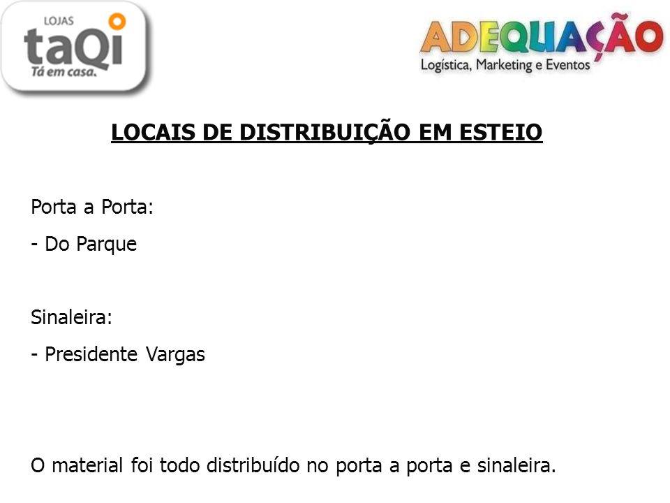 LOCAIS DE DISTRIBUIÇÃO EM ESTEIO Porta a Porta: - Do Parque Sinaleira: - Presidente Vargas O material foi todo distribuído no porta a porta e sinaleira.