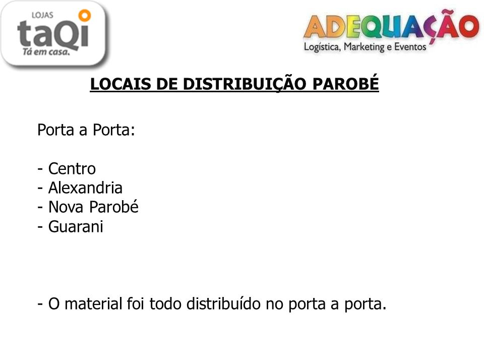 LOCAIS DE DISTRIBUIÇÃO PAROBÉ Porta a Porta: - Centro - Alexandria - Nova Parobé - Guarani - O material foi todo distribuído no porta a porta.