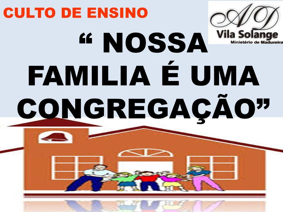 CULTO DE ENSINO NOSSA FAMILIA É UMA CONGREGAÇÃO