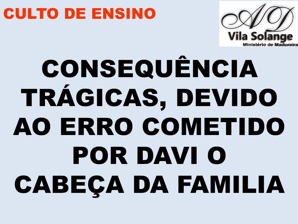 CULTO DE ENSINO CONSEQUÊNCIA TRÁGICAS, DEVIDO AO ERRO COMETIDO POR DAVI O CABEÇA DA FAMILIA