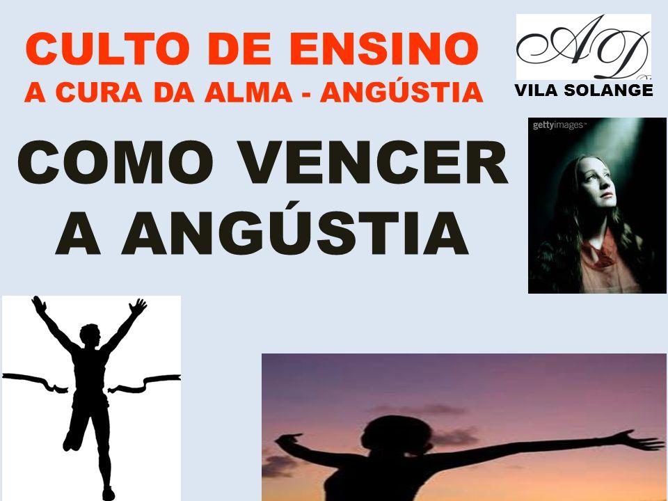 www.advilasolange.com.br CULTO DE ENSINO A CURA DA ALMA - ANGÚSTIA VILA SOLANGE 1 – CLAMANDO AO SENHOR COMO VENCER A ANGÚSTIA II SAMUEL 22:07 SALMO 50:15 SALMO 107:06 SALMO 120:01