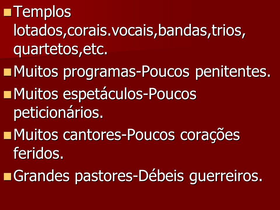 Templos lotados,corais.vocais,bandas,trios, quartetos,etc. Templos lotados,corais.vocais,bandas,trios, quartetos,etc. Muitos programas-Poucos penitent