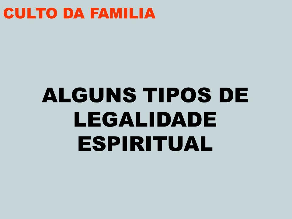 CULTO DA FAMILIA ALGUNS TIPOS DE LEGALIDADE ESPIRITUAL