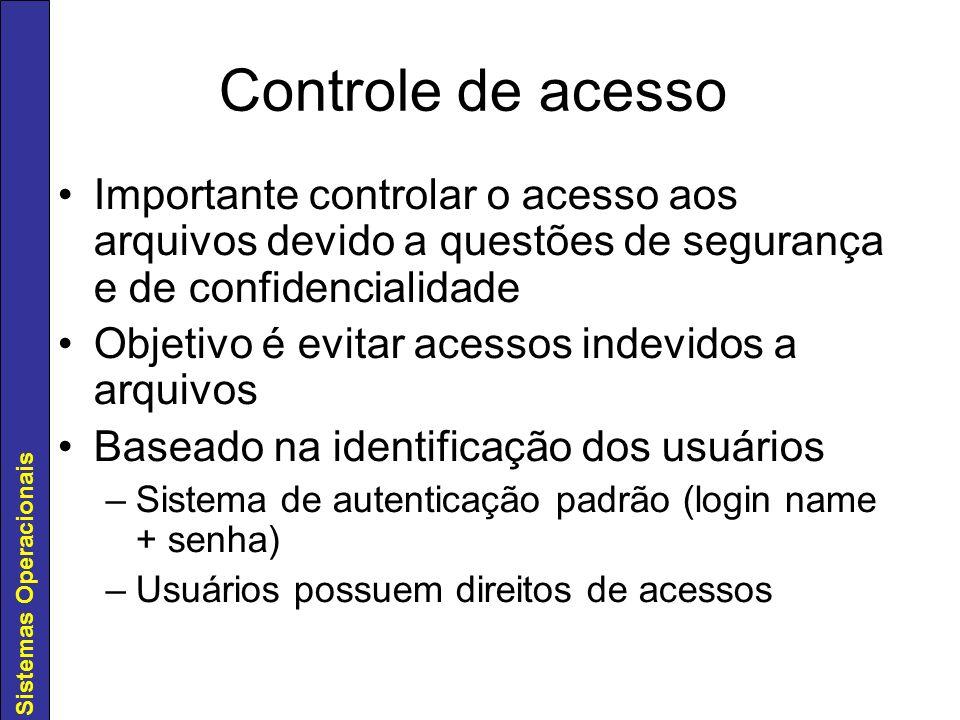 Sistemas Operacionais Controle de acesso Importante controlar o acesso aos arquivos devido a questões de segurança e de confidencialidade Objetivo é e