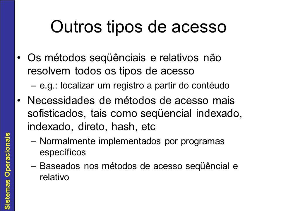 Sistemas Operacionais Outros tipos de acesso Os métodos seqüênciais e relativos não resolvem todos os tipos de acesso –e.g.: localizar um registro a p