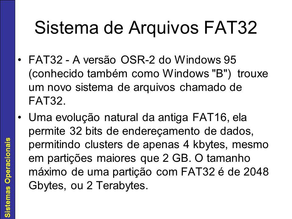 Sistemas Operacionais Sistema de Arquivos FAT32 FAT32 - A versão OSR-2 do Windows 95 (conhecido também como Windows