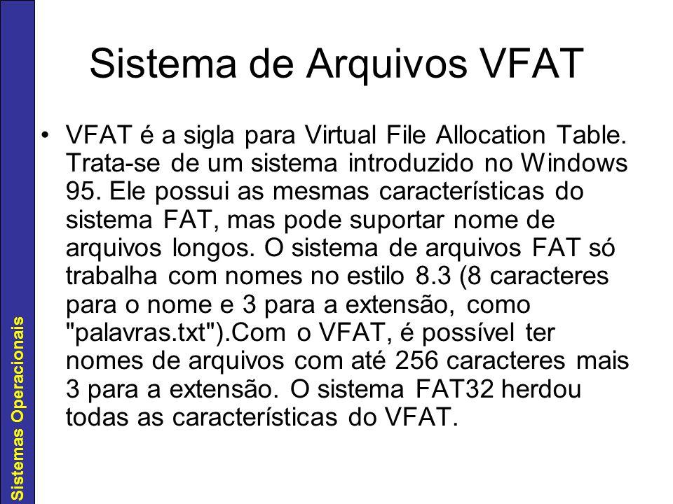 Sistemas Operacionais Sistema de Arquivos VFAT VFAT é a sigla para Virtual File Allocation Table. Trata-se de um sistema introduzido no Windows 95. El