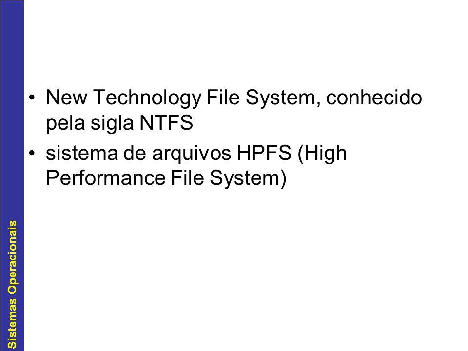 Sistemas Operacionais New Technology File System, conhecido pela sigla NTFS sistema de arquivos HPFS (High Performance File System)