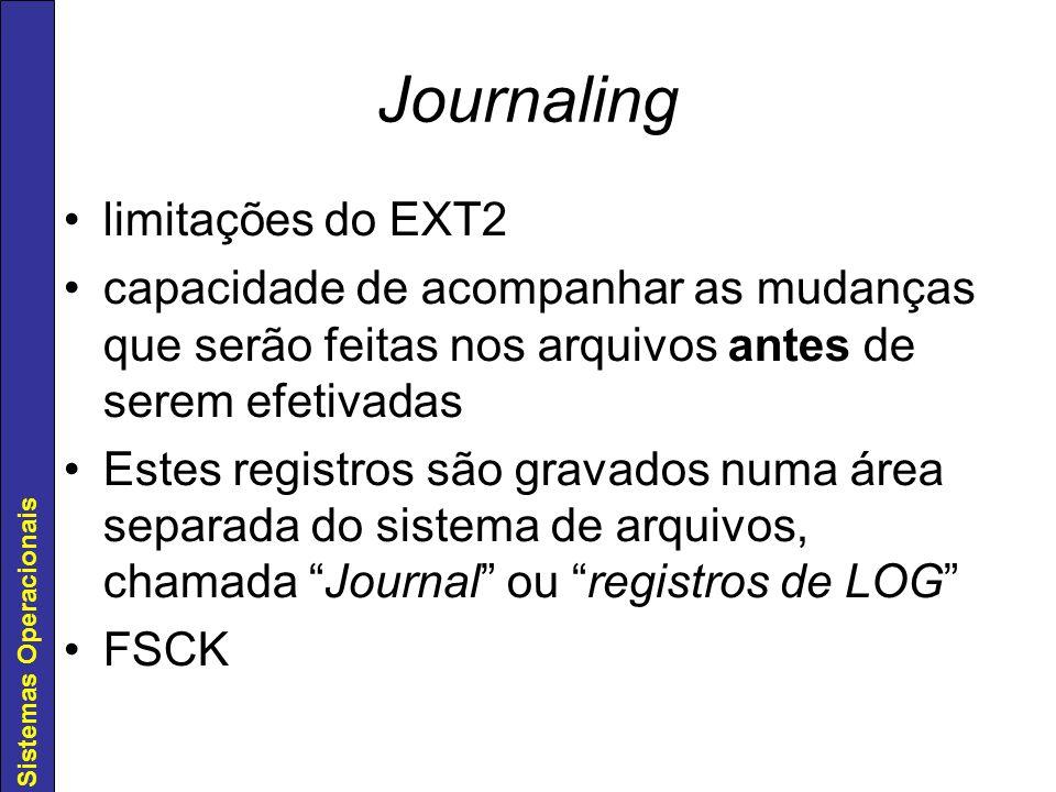 Sistemas Operacionais Journaling limitações do EXT2 capacidade de acompanhar as mudanças que serão feitas nos arquivos antes de serem efetivadas Estes