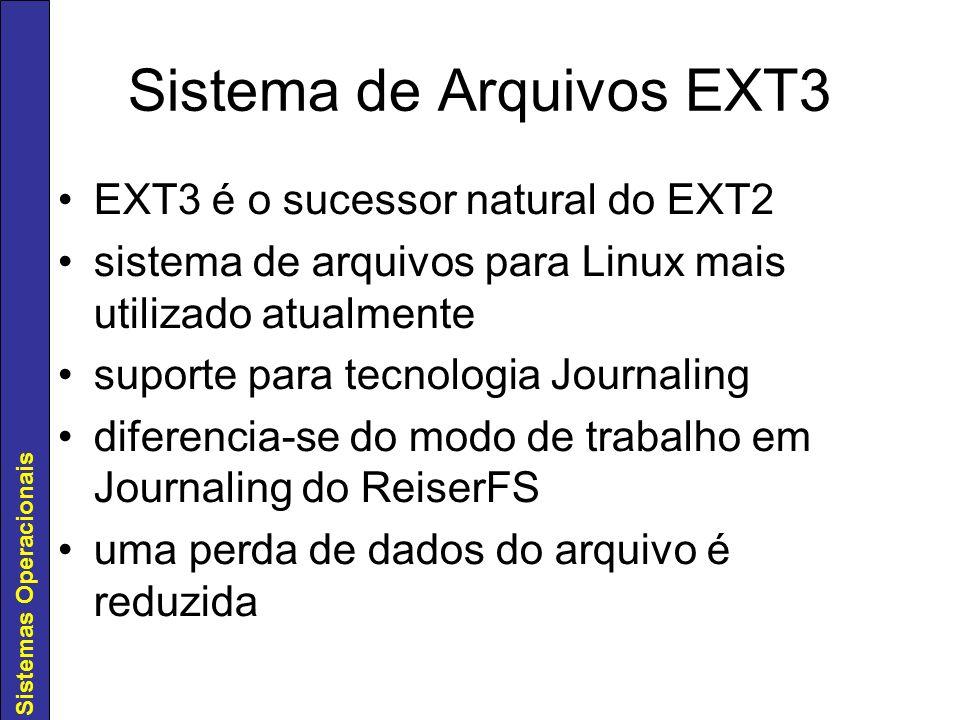 Sistemas Operacionais Sistema de Arquivos EXT3 EXT3 é o sucessor natural do EXT2 sistema de arquivos para Linux mais utilizado atualmente suporte para