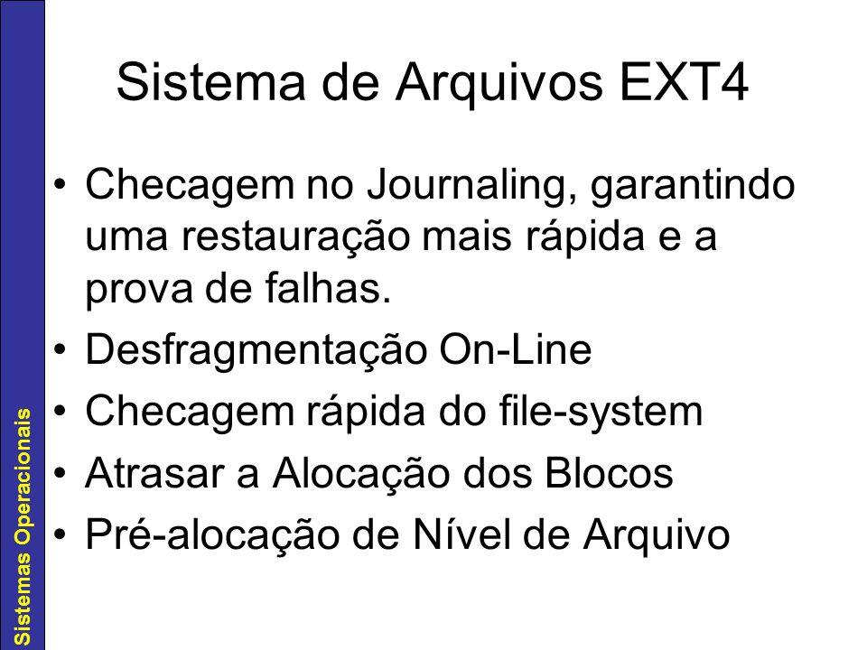 Sistemas Operacionais Sistema de Arquivos EXT4 Checagem no Journaling, garantindo uma restauração mais rápida e a prova de falhas. Desfragmentação On-