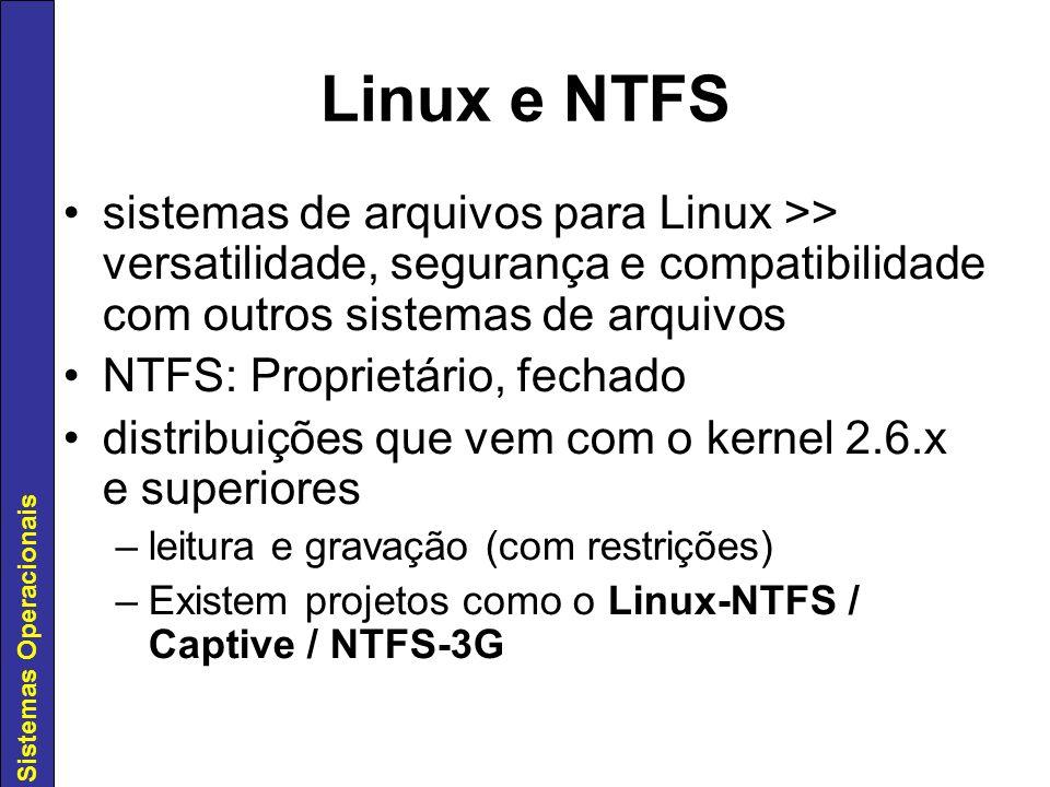 Sistemas Operacionais Linux e NTFS sistemas de arquivos para Linux >> versatilidade, segurança e compatibilidade com outros sistemas de arquivos NTFS: