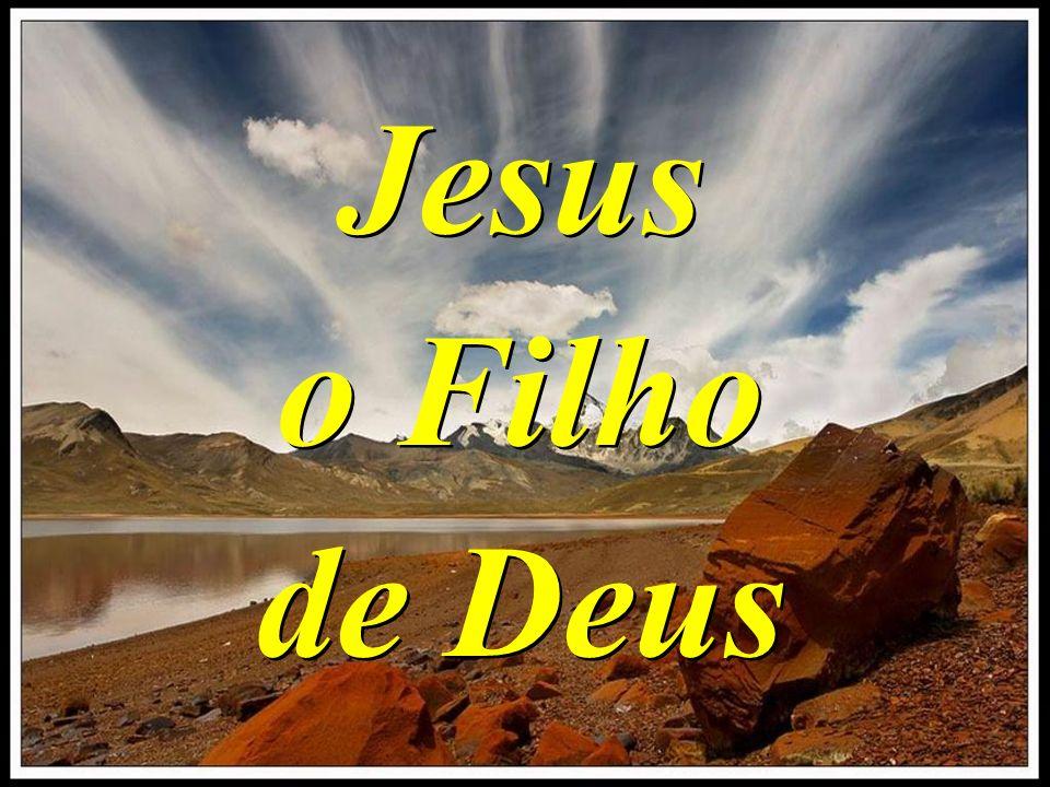 Jesus o Filho de Deus Jesus o Filho de Deus